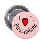 I Heart My Perseverations Buttons