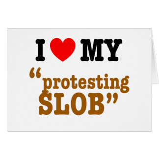 "I Heart My ""Protesting Slob"" Card"