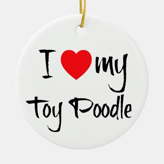 I Heart My Toy Poodle Dog Ceramic Ornament