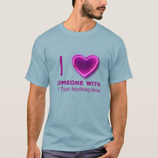 I Heart Someone with (YOUR TEXT) T-Shirt