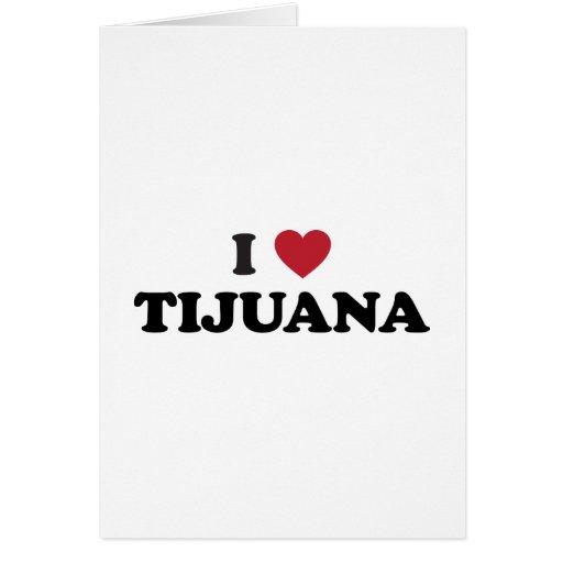 I Heart Tijuana Mexico Greeting Cards