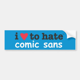 i heart to hate comic sans bumper sticker