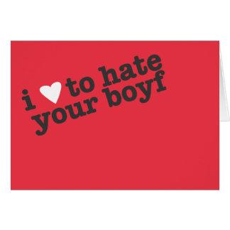 i heart to hate your boyfriend card