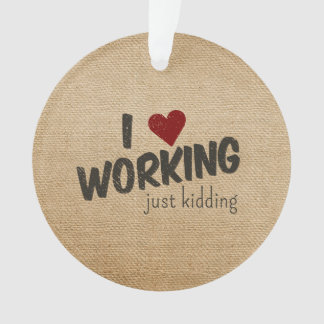 I Heart Working Just Kidding Funny Burlap Ornament