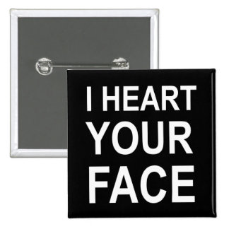 I HEART YOUR FACE 2 INCH SQUARE BUTTON