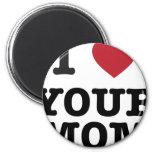 I Heart Your Mom Fridge Magnet