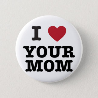 I Heart Your Mom Pinback Button