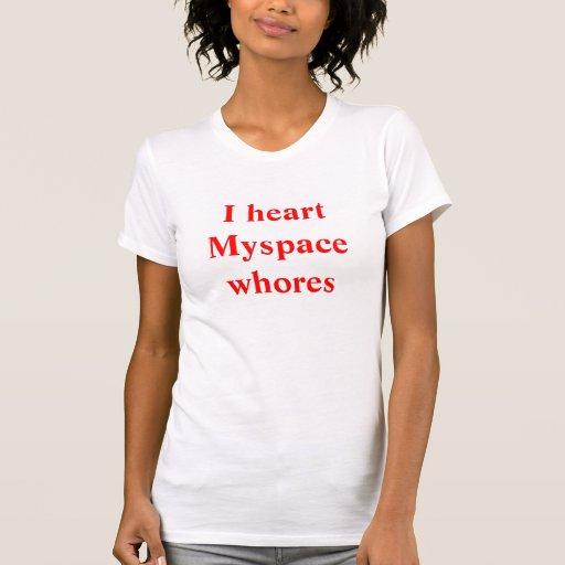 I heartMyspacewhores Tshirts