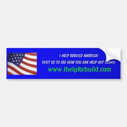 I help Rebuild - Helping Rebuild America Bumper Stickers