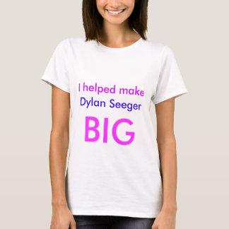"""""""I Helped Make Dylan Seeger Big"""" T-Shirt"""