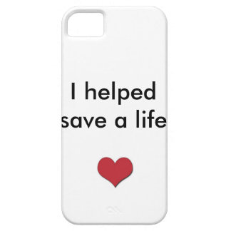 I Helped Save A Life iPhone 5 case