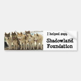 I helped Support Shadowland Foundation Bumper Sticker