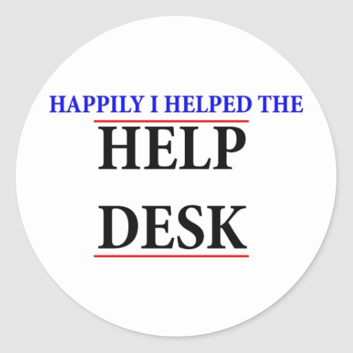 I helped the help desk round stickers