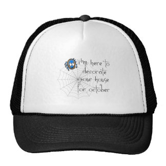 I HERE TO DECORATE YOUR HOUSE FOR OCTOBER TRUCKER HAT