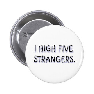 I HIGH FIVE STRANGERS. PINBACK BUTTON