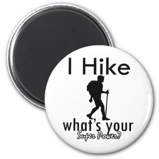 I Hiking what's your super power 2 Inch Round Magnet