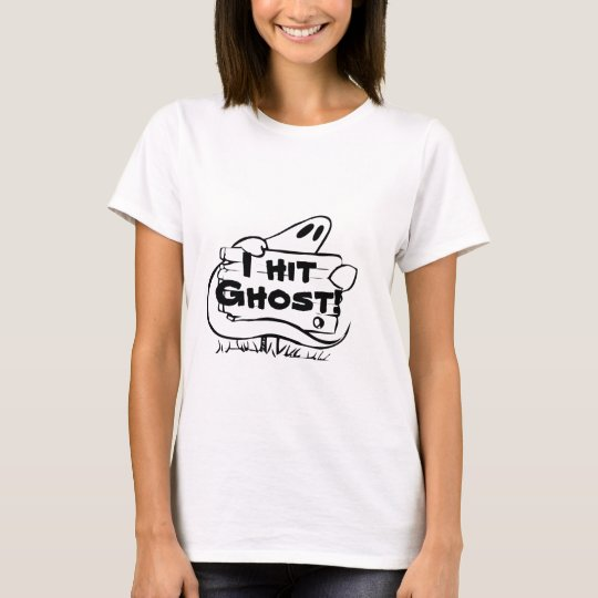 """I hit ghost """"funny ghost shirt"""" T-Shirt"""
