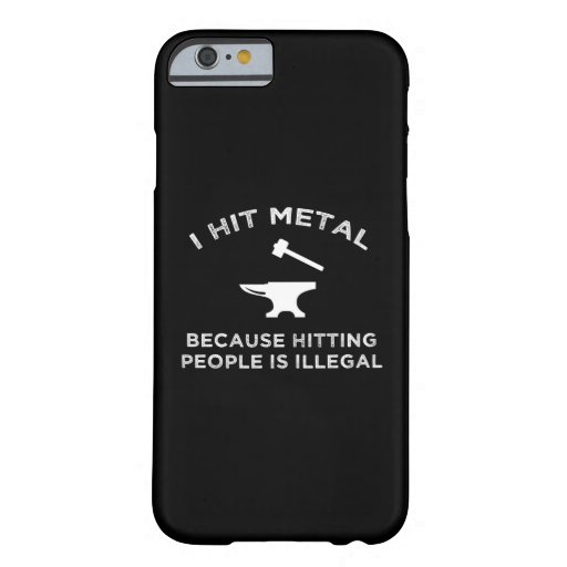 I Hit Metal Because Hitting People Is Illegal Barely There iPhone 6 Case