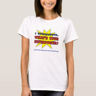 I homeschool. What's your superpower? T-Shirt