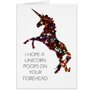 I Hope a Unicorn Poops on Your Forehead card