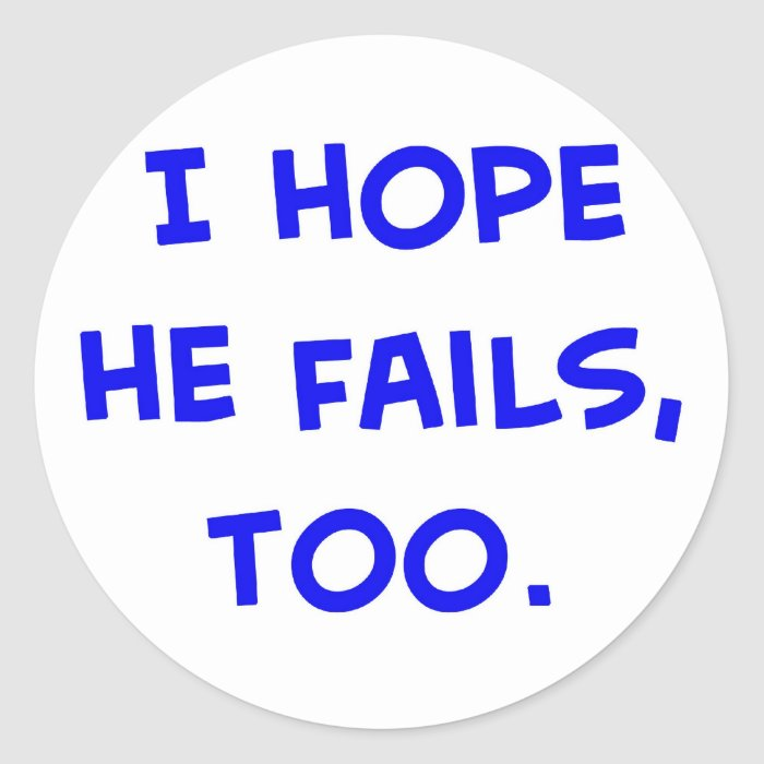 i hope he fails, too obama classic round sticker