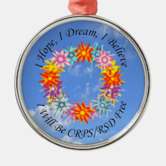I Hope I Dream I Believe I will be CRPS RSD FREE Metal Ornament
