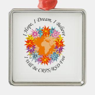 I Hope I Dream I Believe I will be CRPS RSD FREE O Metal Ornament