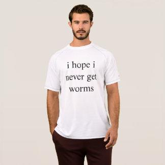 i hope i never get worms T-Shirt
