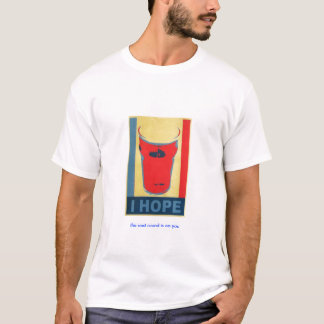 I HOPE...the next round is on you T-Shirt