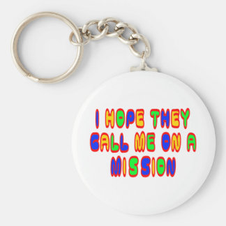 I Hope They Call Me On A Mission Basic Round Button Keychain