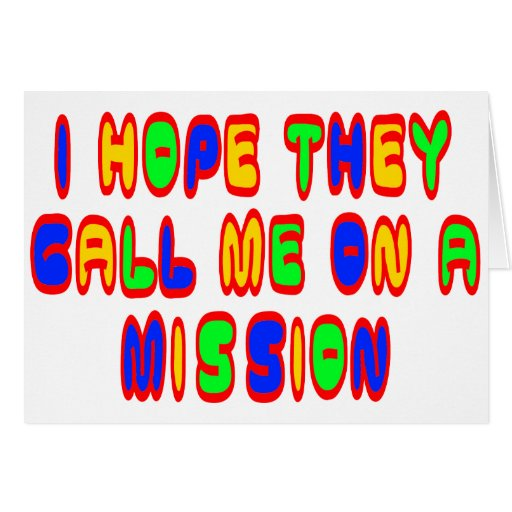 I Hope They Call Me On A Mission Greeting Card