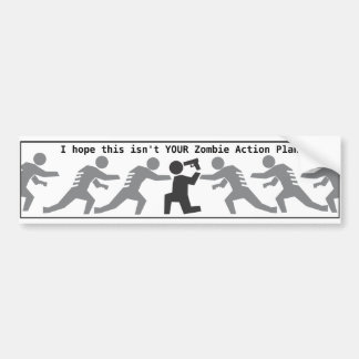 I hope this isn't YOUR Zombie Action Plan. Bumper Sticker