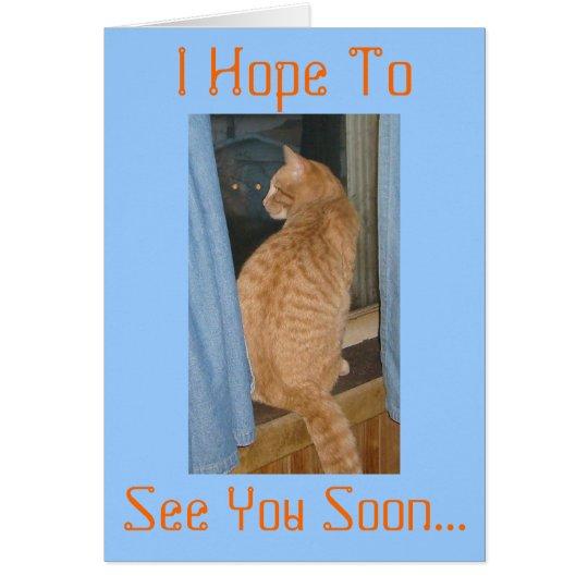 I Hope To, See You Soon... Card