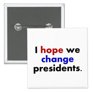 I hope we change presidents button