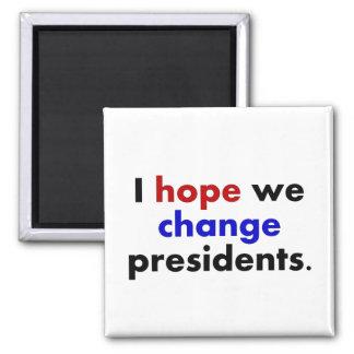 I hope we change presidents magnet