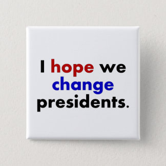 I hope we change presidents pinback button