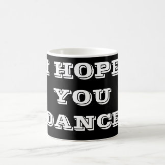 ***I  HOPE YOU DANCE*** MUG