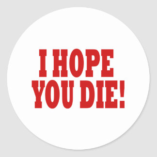 I Hope You Die Classic Round Sticker