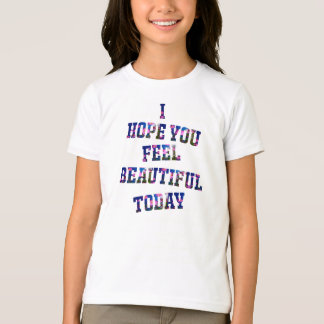 I hope you feel beautiful today T-Shirt