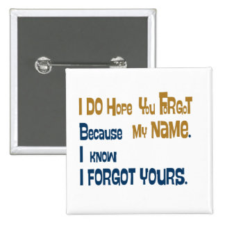I hope you forgot my name (the button) pinback button