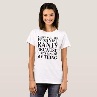 I HOPE YOU LIKE FEMINIST RANTS BECAUSE... T-Shirt