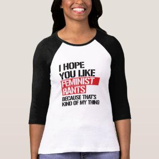 I hope you like Feminist Rants --  T-Shirt