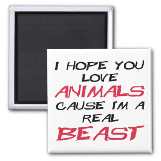 I hope you love animals cause I'm a real Beast 2 Inch Square Magnet