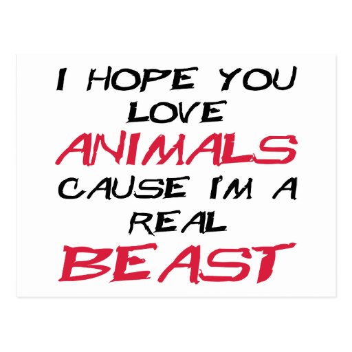 I hope you love animals cause I'm a real Beast Postcards