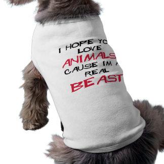 I hope you love animals cause I'm a real Beast Tee