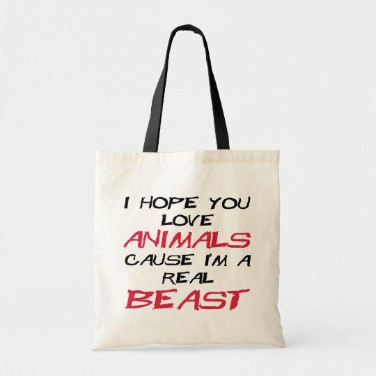I hope you love animals cause I'm a real Beast Tote Bag