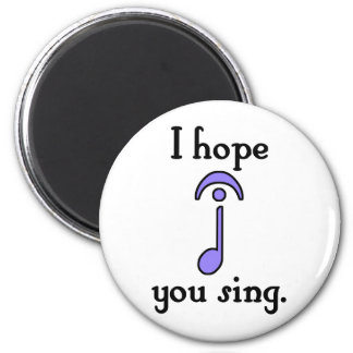 I Hope You Sing 2 Inch Round Magnet