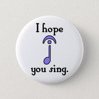 I Hope You Sing Pinback Button