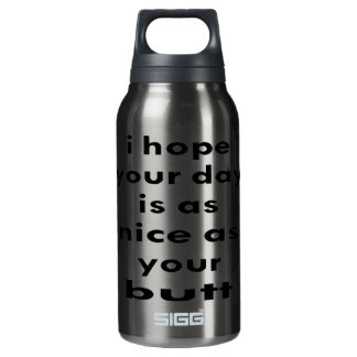 I Hope Your Day Is As Nice As Your Butt Insulated Water Bottle
