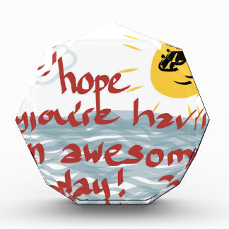 I Hope You're Having An Awesome Day Acrylic Award